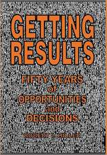 Getting Results:  Fifty Years of Opportunities and Decisions