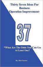 Thirty Seven Ideas for Business Operation Improvement*:  *What Are the Odds You Can Use at Least One?