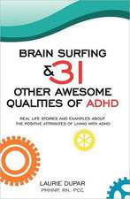 Brain Surfing & 31 Other Awesome Qualities of ADHD:  Real Life Stories and Examples about the Positive Attributes of Living with ADHD