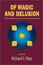 Of Magic and Delusion:  A Tale Whispered to the Author by the One True God