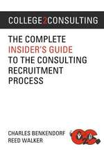 College2consulting:  The Complete Insider's Guide to the Consulting Recruitment Process