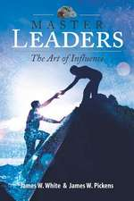 Master Leaders, the Art of Influence
