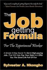 The Job-Getting Formula - For the Experienced Worker:  A Simple 5-Step Secret to Get a High-Paying Job... That Will Help Pay Your Debt and Offer You th