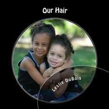 Our Hair:  Reconnecting, Redefining, and Strengthening Your Most Amazing Partnership