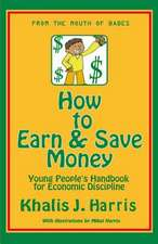 How to Earn and Save Money:  Young Peoples Guide to Economic Discipline