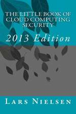 The Little Book of Cloud Computing Security, 2013 Edition:  Awakening the Creative and the Creation Within