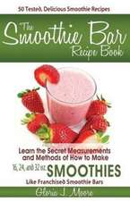 The Smoothie Bar Recipe Book - Secret Measurements and Methods