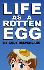 Life as a Rotten Egg