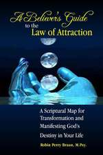 A Believers Guide to the Law of Attraction