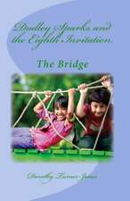 Dudley Sparks and the Eighth Invitation the Bridge
