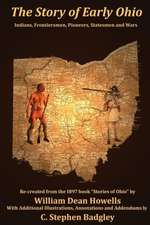 The Story of Early Ohio:  Indians, Frontiersmen, Pioneers, Statesmen and War