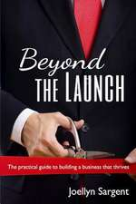 Beyond the Launch