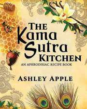 The Kama Sutra Kitchen: An Aphrodisiac Recipe Book