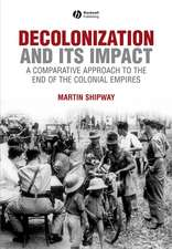 Decolonization and its Impact: A Comparitive Approach to the End of the Colonial Empires
