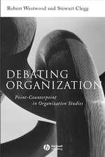 Debating Organization: Point–Counterpoint in Organization Studies