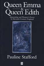 Queen Emma and Queen Edith: Queenship and Women′s Power in Eleventh–Century England