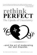 Rethink Perfect - The Upside of Uncertainty