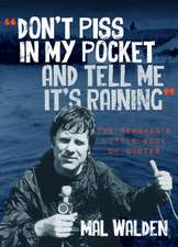 Don't Piss In My Pocket And Tell Me It's Raining
