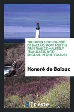 The novels of Honoré de Balzac; Now for the first time completely translated into english. In one volume
