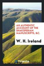 An Authentic Account of the Shaksperian Manuscripts, &c