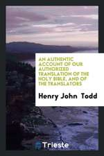 An Authentic Account of Our Authorized Translation of the Holy Bible and of the Translators