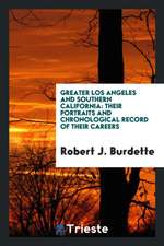 Greater Los Angeles and Southern California: Their Portraits and Chronological Record of Their Careers