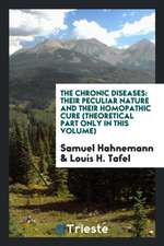 The Chronic Diseases: Their Peculiar Nature and Their Homopathic Cure (Theoretical Part Only in This Volume)