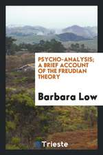 Psycho-Analysis; A Brief Account of the Freudian Theory