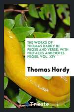 The works of Thomas Hardy in prose and verse, with prefaces and notes. Prose. VOL. XIV
