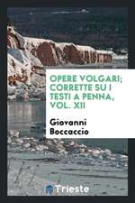 Opere Volgari; Corrette Su I Testi a Penna, Vol. XII