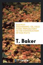 Railway Engineering: Or, Field Work Preparatory to the Construction of Railways