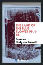 The Land of the Blue Flower Pp. 1-66