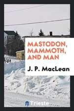 Mastodon, Mammoth, and Man