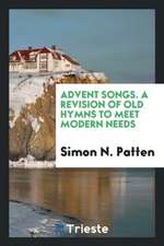 Advent Songs. a Revision of Old Hymns to Meet Modern Needs
