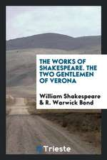 The Works of Shakespeare. The Two Gentlemen of Verona