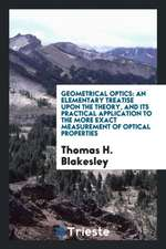 Geometrical Optics: An Elementary Treatise Upon the Theory, and Its ...