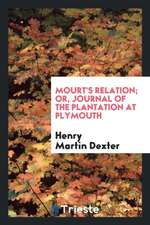 Mourt's Relation or Journal of the Plantation at Plymouth