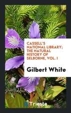 Cassell's National Library; The Natural History of Selborne, Vol. I