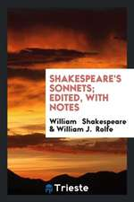 Shakespeare's Sonnets; Edited, with Notes