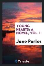 Young Hearts: A Novel, Vol. I