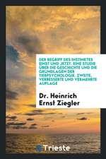 Der Begriff Des Instinktes Einst Und Jetzt. Eine Studie Über Die Geschichte Und Die Grundlagen Der Tierpsychologie