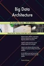 Big Data Architecture A Complete Guide - 2019 Edition