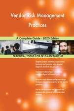 Vendor Risk Management Practices A Complete Guide - 2020 Edition