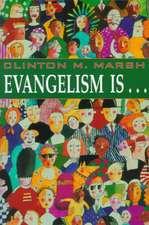 Evangelism Is. . .