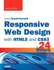 Responsive Web Design in 24 Hours, Sams Teach Yourself:  Covering 14.10 and 15.04