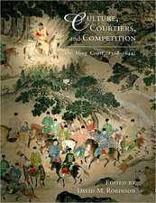 Culture, Courtiers and Competition – The Ming Court (1368–1644)