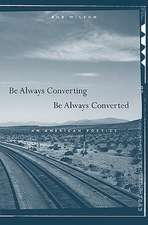Be Always Converting, Be Always Converted – An American Poetics