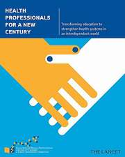 Health Professionals for a New Century – Transforming Education to Strengthen Health Systems in an Interdependent World