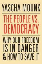 The People vs. Democracy – Why Our Freedom Is in Danger and How to Save It