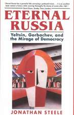Eternal Russia – Yeltsin, Gorbachev, and the Mirage of Democracy